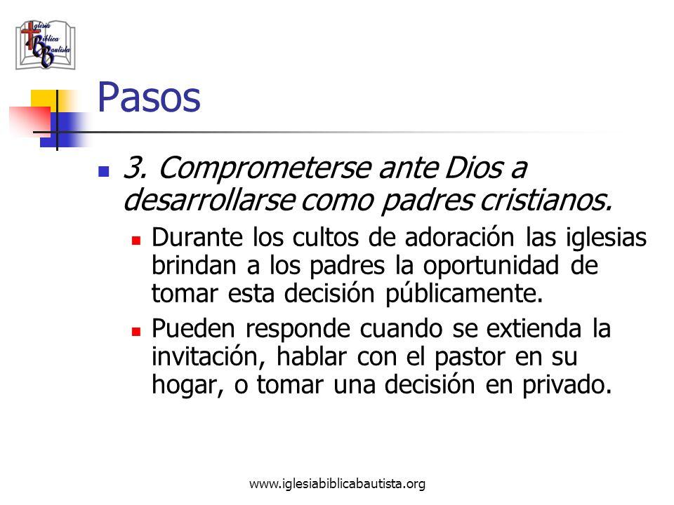 www.iglesiabiblicabautista.org Pasos 3. Comprometerse ante Dios a desarrollarse como padres cristianos. Durante los cultos de adoración las iglesias b