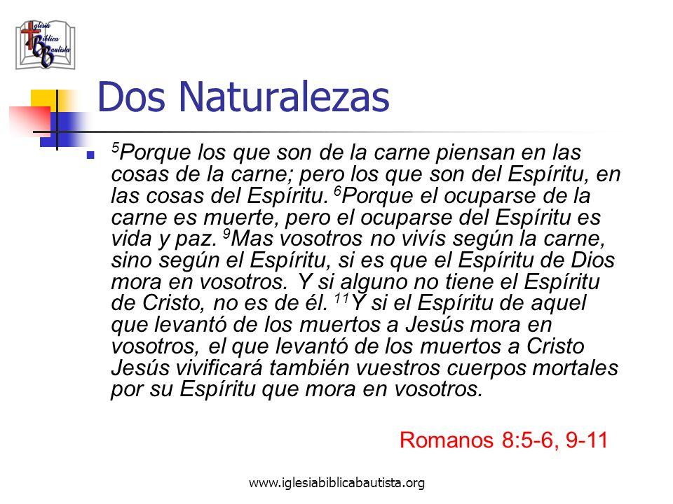 www.iglesiabiblicabautista.org Dos Naturalezas 5 Porque los que son de la carne piensan en las cosas de la carne; pero los que son del Espíritu, en la
