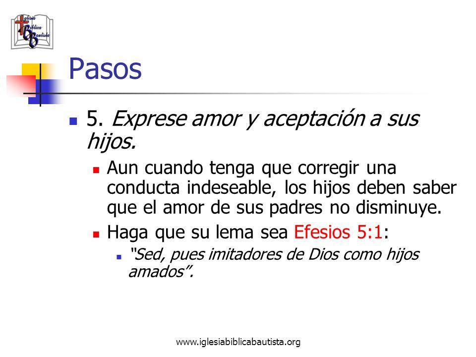 www.iglesiabiblicabautista.org Pasos 5. Exprese amor y aceptación a sus hijos. Aun cuando tenga que corregir una conducta indeseable, los hijos deben