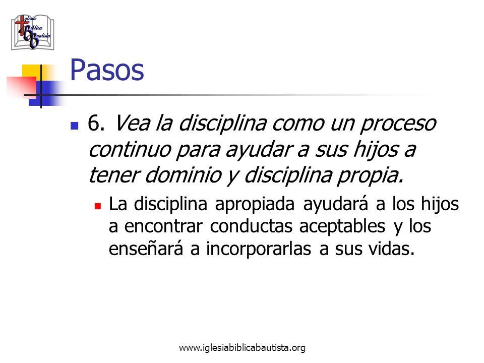 www.iglesiabiblicabautista.org Pasos 6. Vea la disciplina como un proceso continuo para ayudar a sus hijos a tener dominio y disciplina propia. La dis