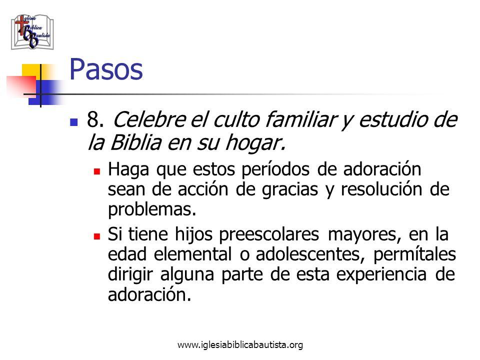 www.iglesiabiblicabautista.org Pasos 8. Celebre el culto familiar y estudio de la Biblia en su hogar. Haga que estos períodos de adoración sean de acc