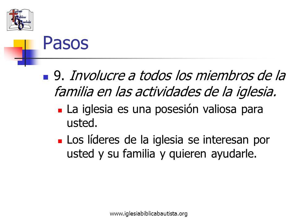 www.iglesiabiblicabautista.org Pasos 9. Involucre a todos los miembros de la familia en las actividades de la iglesia. La iglesia es una posesión vali