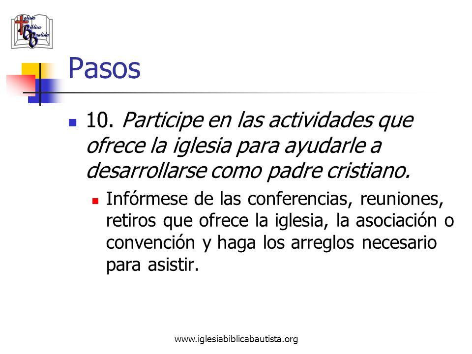 www.iglesiabiblicabautista.org Pasos 10. Participe en las actividades que ofrece la iglesia para ayudarle a desarrollarse como padre cristiano. Infórm