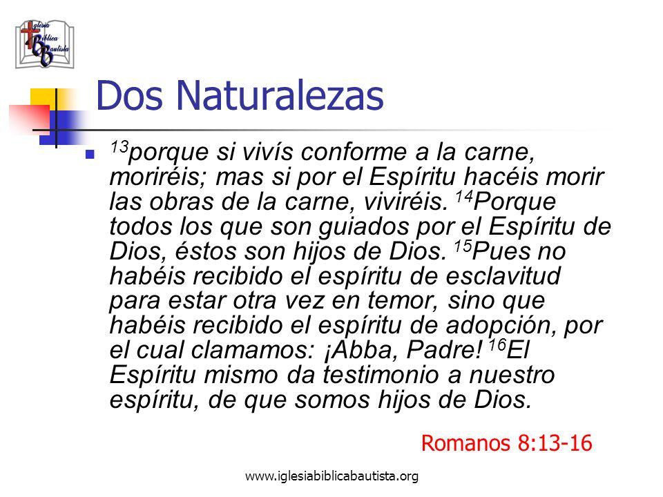www.iglesiabiblicabautista.org Dos Naturalezas 13 porque si vivís conforme a la carne, moriréis; mas si por el Espíritu hacéis morir las obras de la c