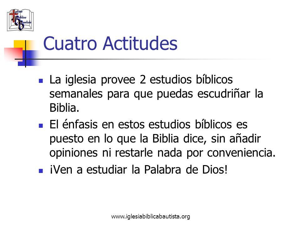 www.iglesiabiblicabautista.org Cuatro Actitudes La iglesia provee 2 estudios bíblicos semanales para que puedas escudriñar la Biblia. El énfasis en es