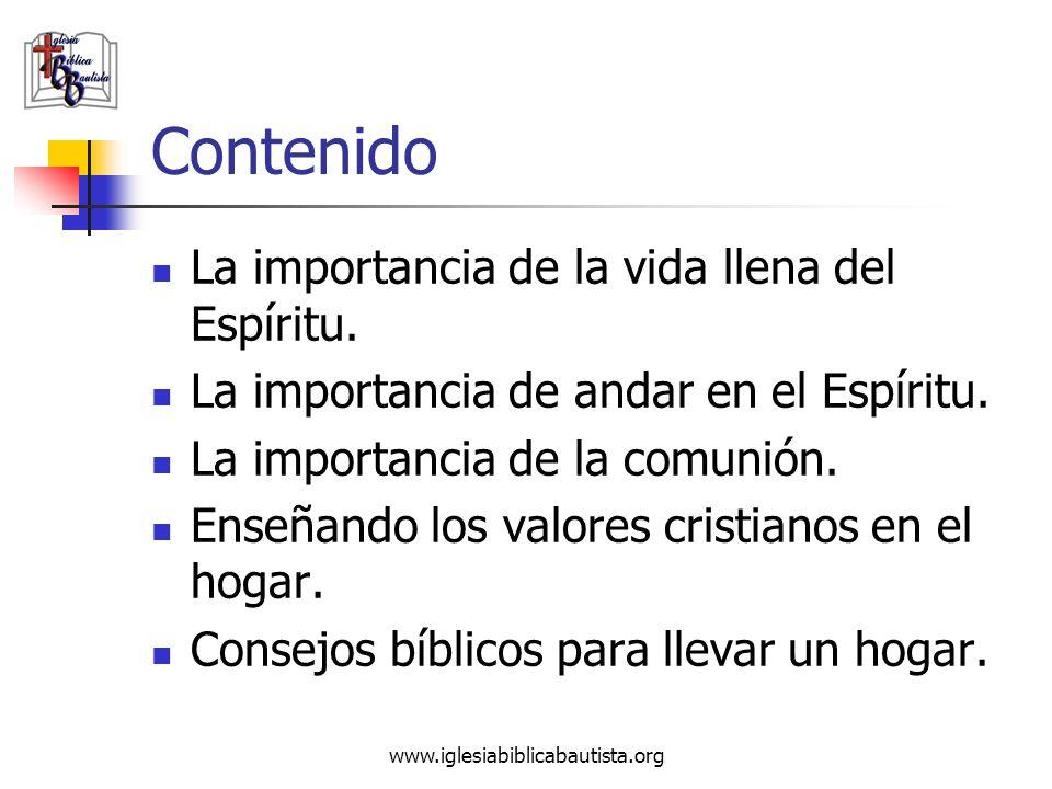 www.iglesiabiblicabautista.org Contenido La importancia de la vida llena del Espíritu. La importancia de andar en el Espíritu. La importancia de la co
