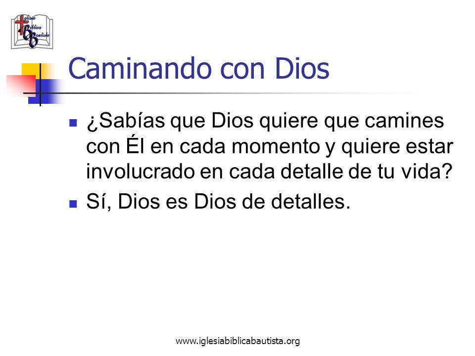 www.iglesiabiblicabautista.org Caminando con Dios ¿Sabías que Dios quiere que camines con Él en cada momento y quiere estar involucrado en cada detall