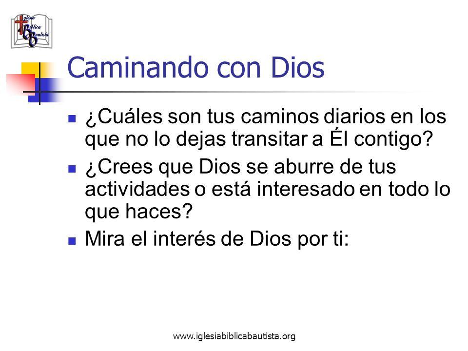 www.iglesiabiblicabautista.org Caminando con Dios ¿Cuáles son tus caminos diarios en los que no lo dejas transitar a Él contigo? ¿Crees que Dios se ab