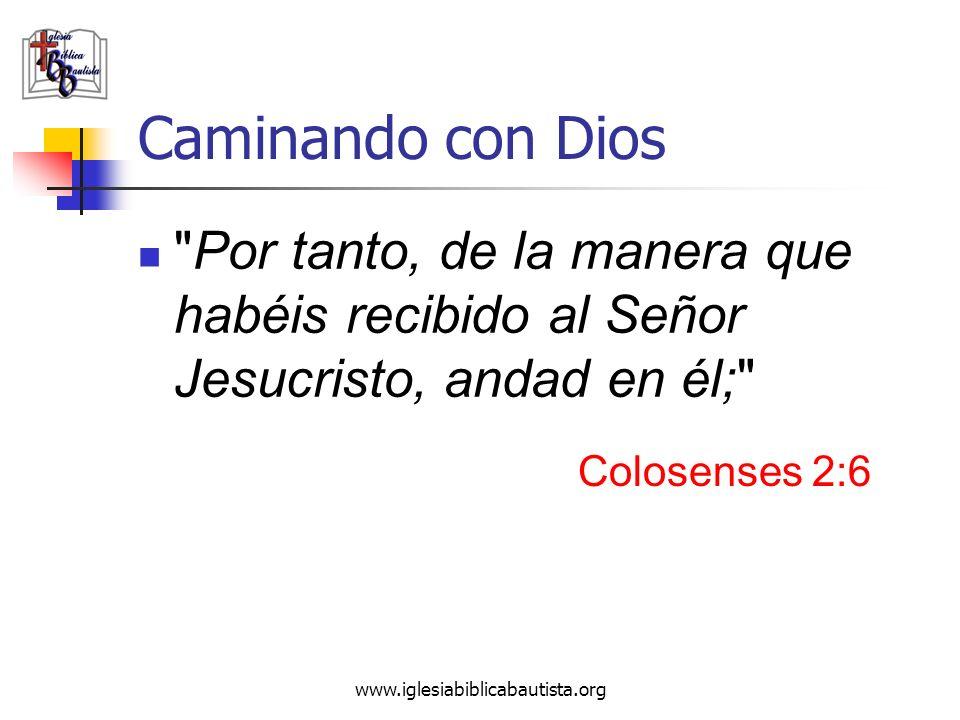www.iglesiabiblicabautista.org Caminando con Dios