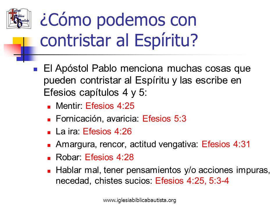 www.iglesiabiblicabautista.org ¿Cómo podemos con contristar al Espíritu? El Apóstol Pablo menciona muchas cosas que pueden contristar al Espíritu y la
