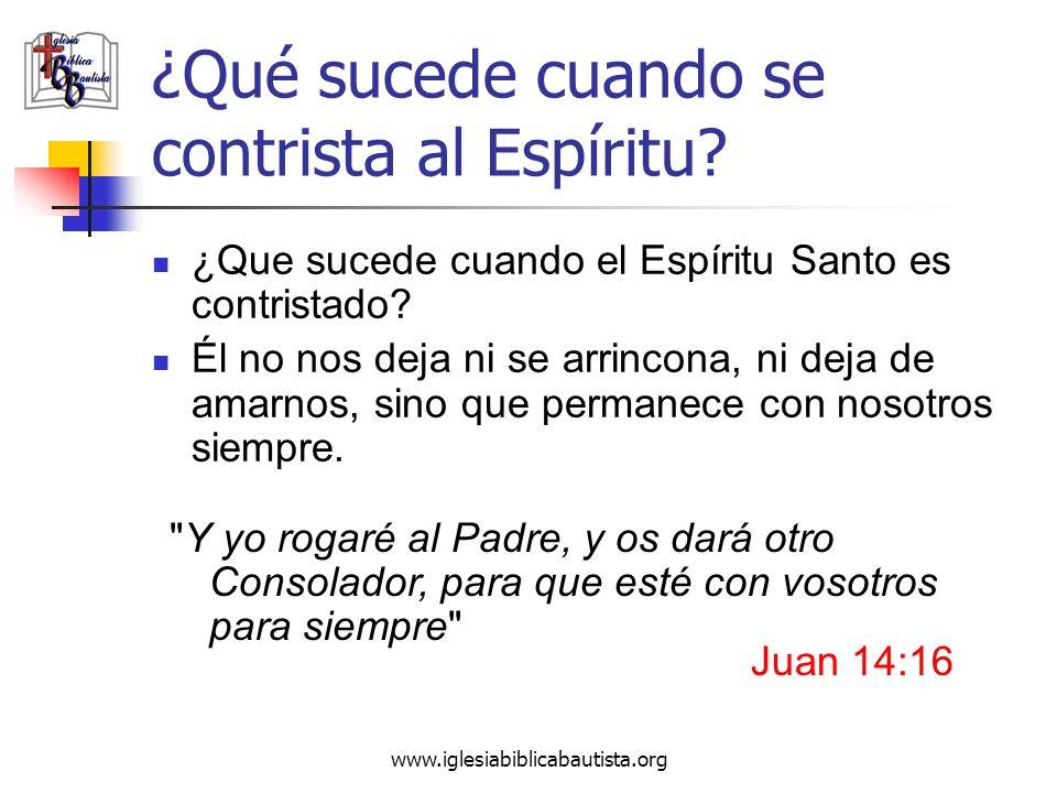 www.iglesiabiblicabautista.org ¿Qué sucede cuando se contrista al Espíritu? ¿Que sucede cuando el Espíritu Santo es contristado? Él no nos deja ni se