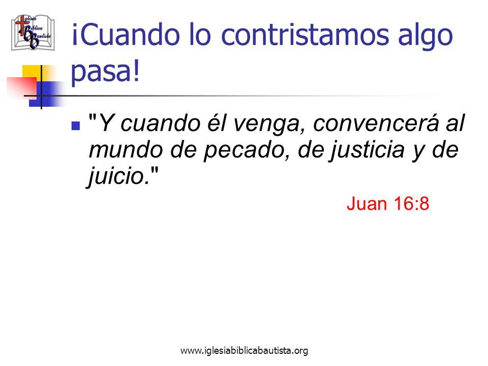 www.iglesiabiblicabautista.org ¡Cuando lo contristamos algo pasa!