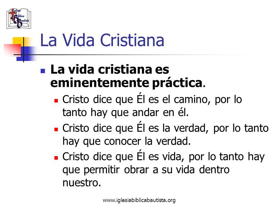www.iglesiabiblicabautista.org La Vida Cristiana La vida cristiana es eminentemente práctica. Cristo dice que Él es el camino, por lo tanto hay que an