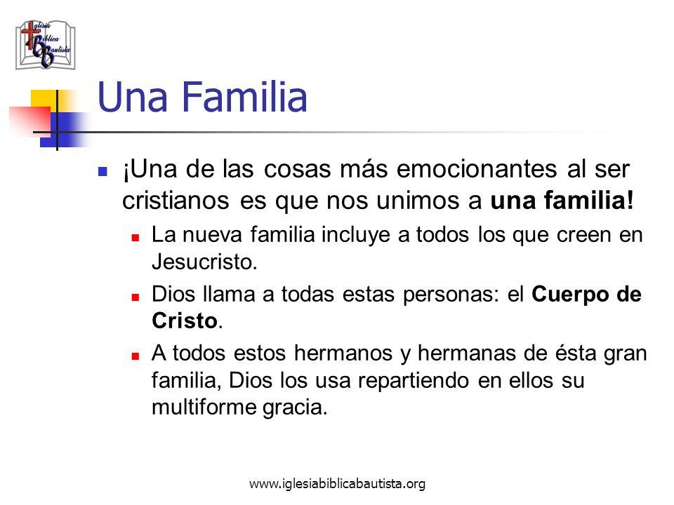 www.iglesiabiblicabautista.org Una Familia ¡Una de las cosas más emocionantes al ser cristianos es que nos unimos a una familia! La nueva familia incl