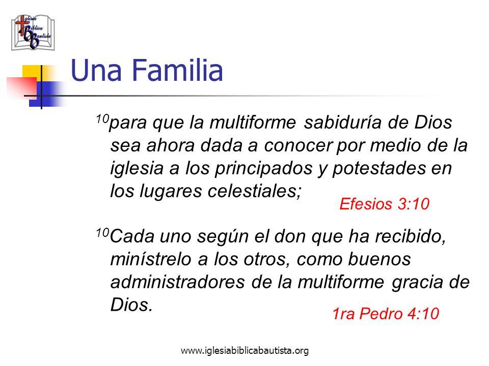 www.iglesiabiblicabautista.org Una Familia 10 para que la multiforme sabiduría de Dios sea ahora dada a conocer por medio de la iglesia a los principa