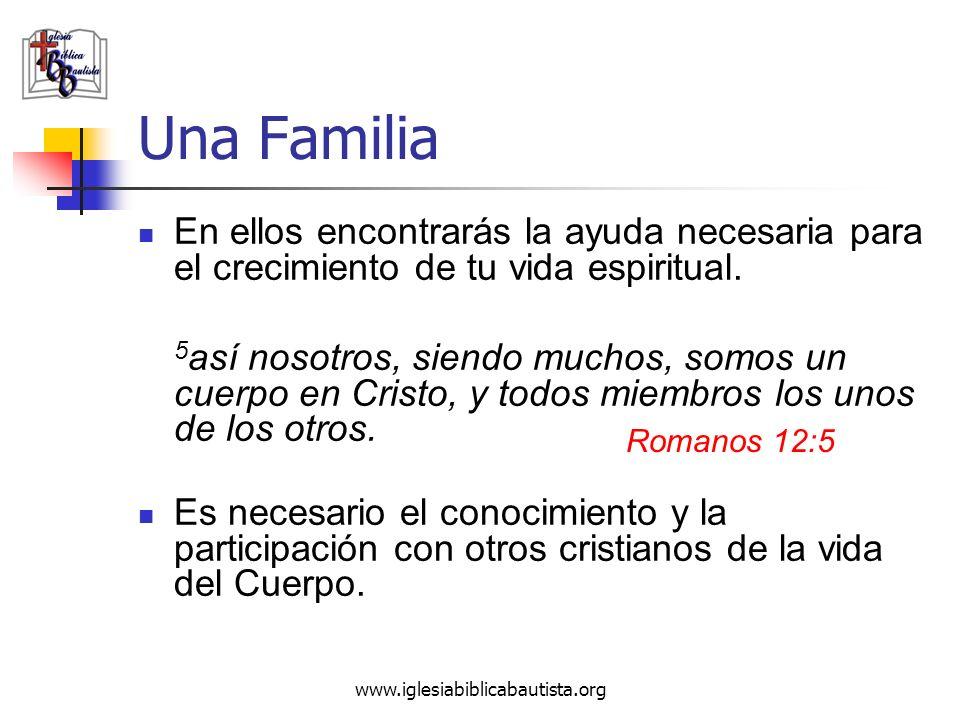 www.iglesiabiblicabautista.org Una Familia En ellos encontrarás la ayuda necesaria para el crecimiento de tu vida espiritual. 5 así nosotros, siendo m