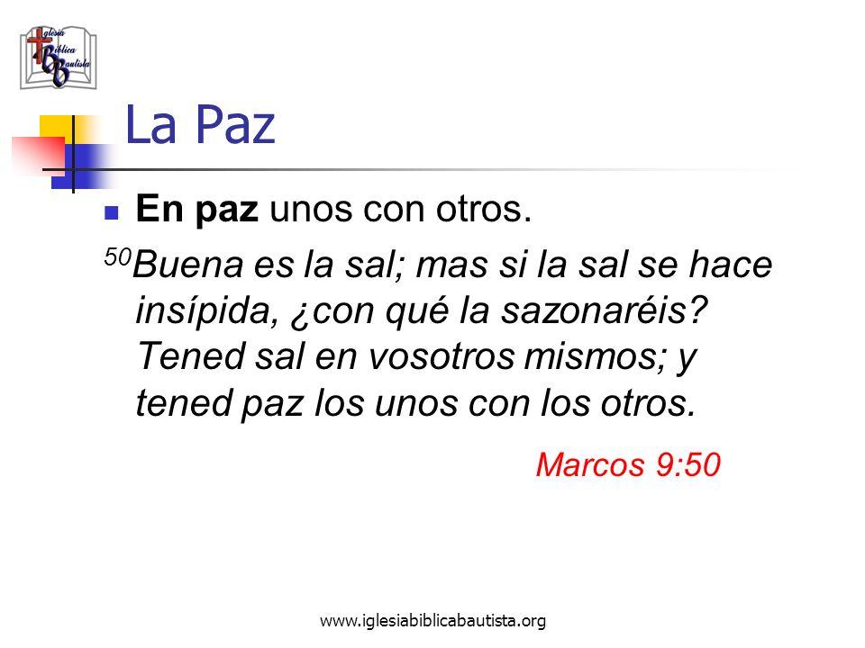 www.iglesiabiblicabautista.org La Paz En paz unos con otros. 50 Buena es la sal; mas si la sal se hace insípida, ¿con qué la sazonaréis? Tened sal en