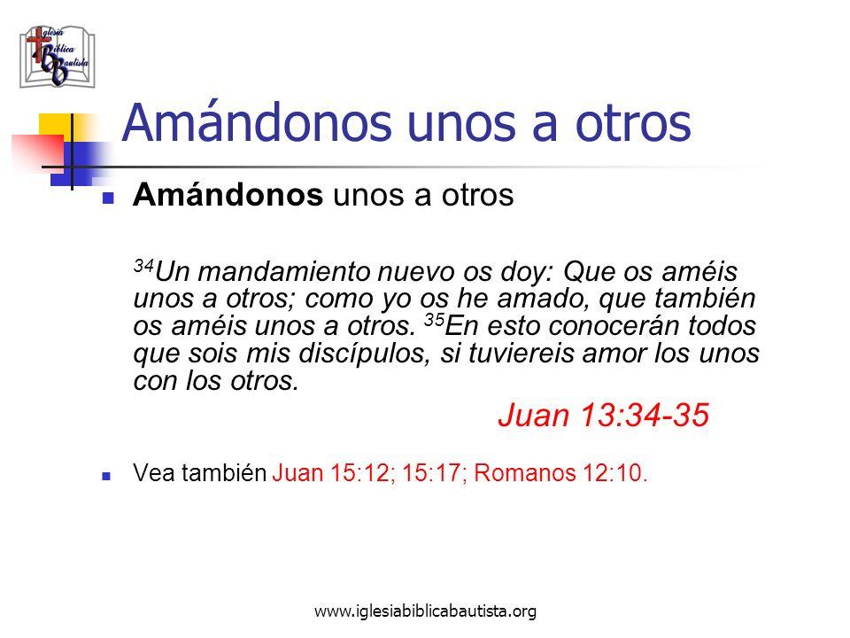 www.iglesiabiblicabautista.org Amándonos unos a otros 34 Un mandamiento nuevo os doy: Que os améis unos a otros; como yo os he amado, que también os a