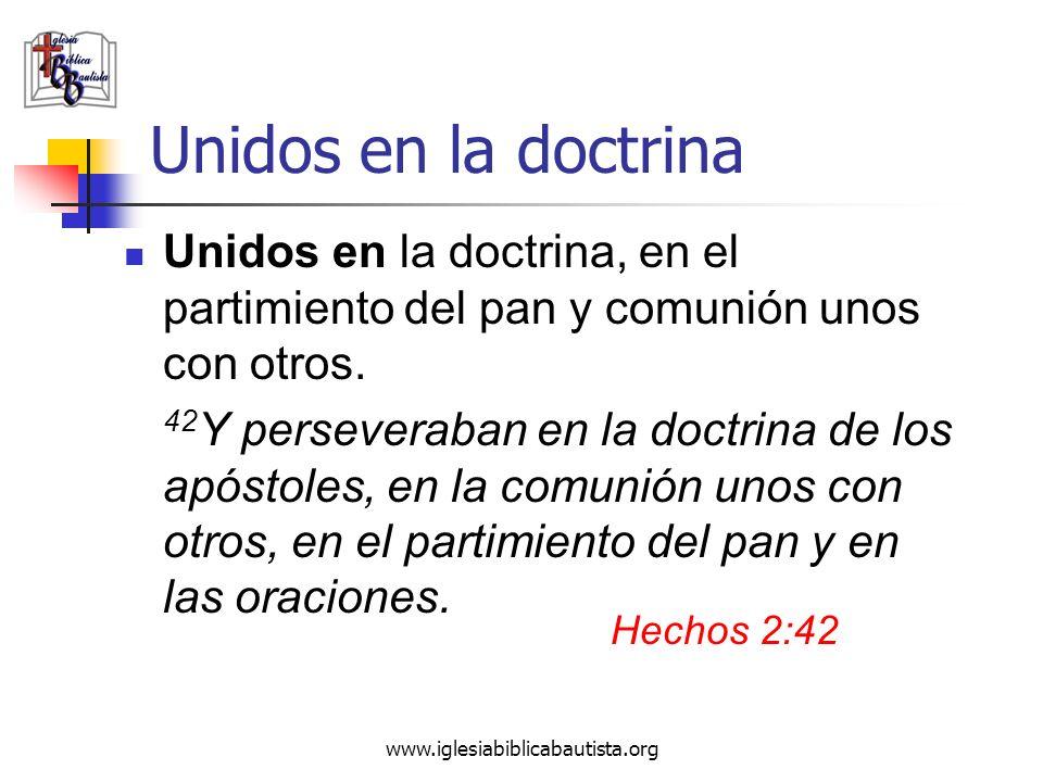 www.iglesiabiblicabautista.org Unidos en la doctrina Unidos en la doctrina, en el partimiento del pan y comunión unos con otros. 42 Y perseveraban en