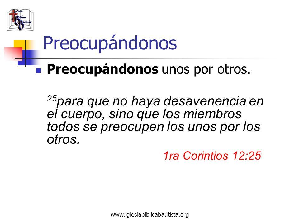 www.iglesiabiblicabautista.org Preocupándonos Preocupándonos unos por otros. 25 para que no haya desavenencia en el cuerpo, sino que los miembros todo