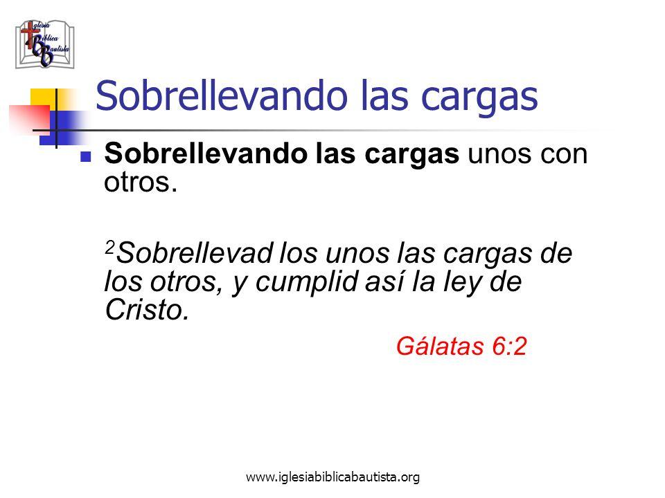 Sobrellevando las cargas Sobrellevando las cargas unos con otros. 2 Sobrellevad los unos las cargas de los otros, y cumplid así la ley de Cristo. Gála