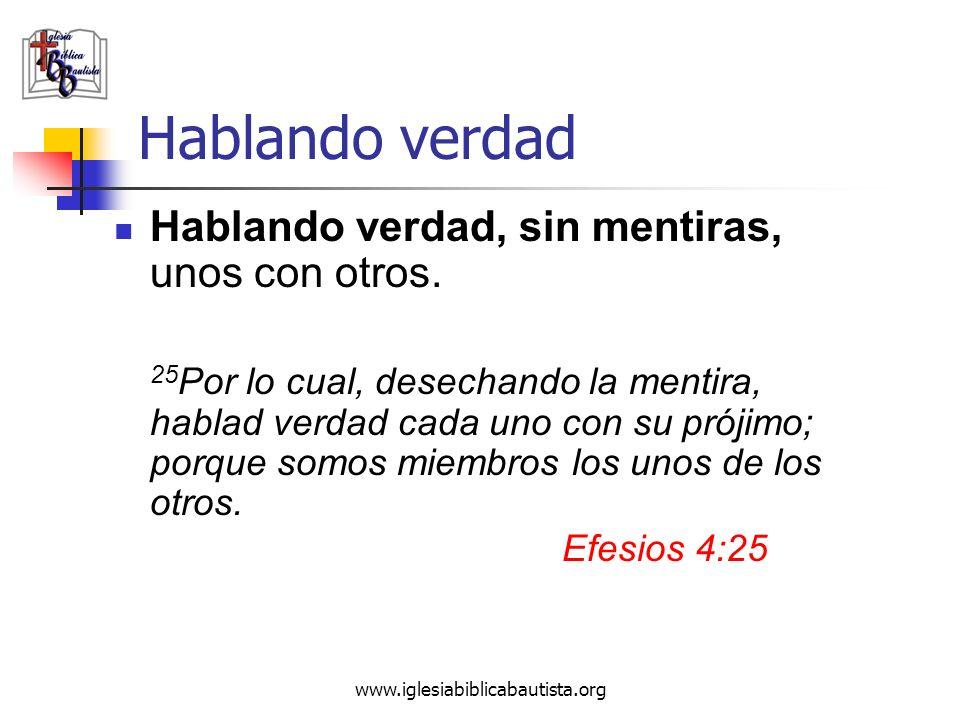 www.iglesiabiblicabautista.org Hablando verdad Hablando verdad, sin mentiras, unos con otros. 25 Por lo cual, desechando la mentira, hablad verdad cad