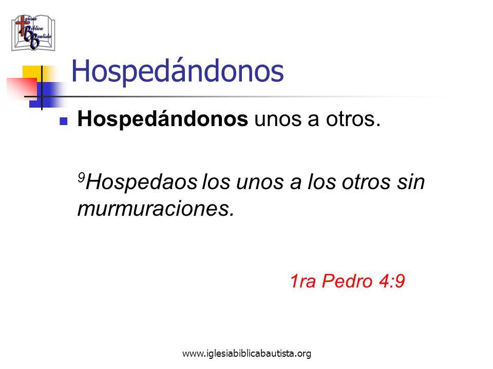 www.iglesiabiblicabautista.org Hospedándonos Hospedándonos unos a otros. 9 Hospedaos los unos a los otros sin murmuraciones. 1ra Pedro 4:9