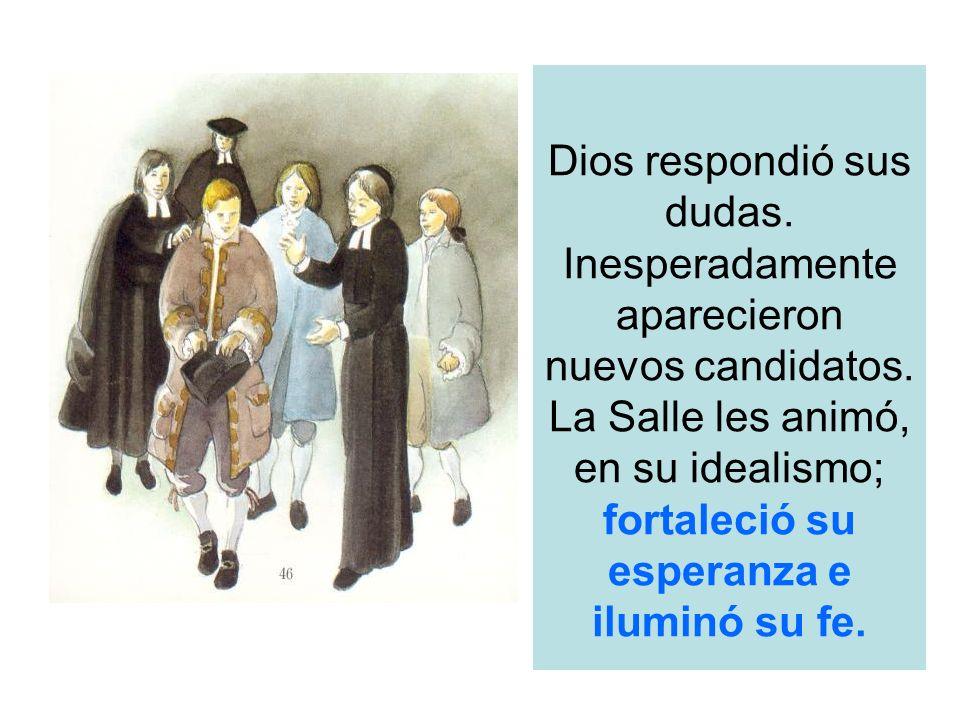 Dios respondió sus dudas. Inesperadamente aparecieron nuevos candidatos. La Salle les animó, en su idealismo; fortaleció su esperanza e iluminó su fe.