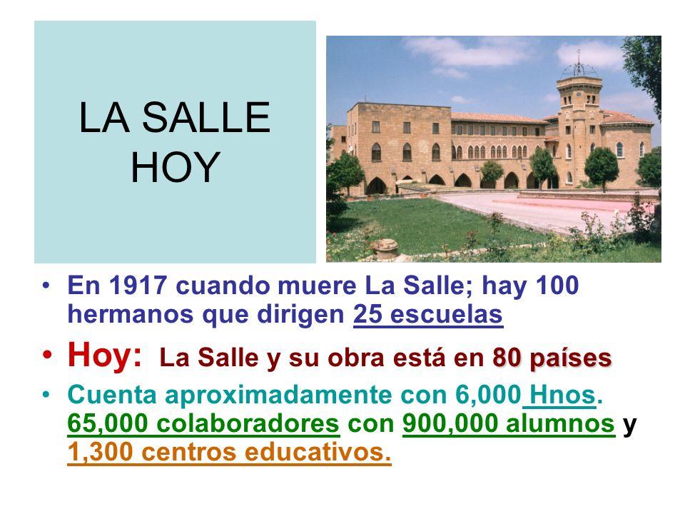 LA SALLE HOY En 1917 cuando muere La Salle; hay 100 hermanos que dirigen 25 escuelas 80 paísesHoy: La Salle y su obra está en 80 países Cuenta aproxim
