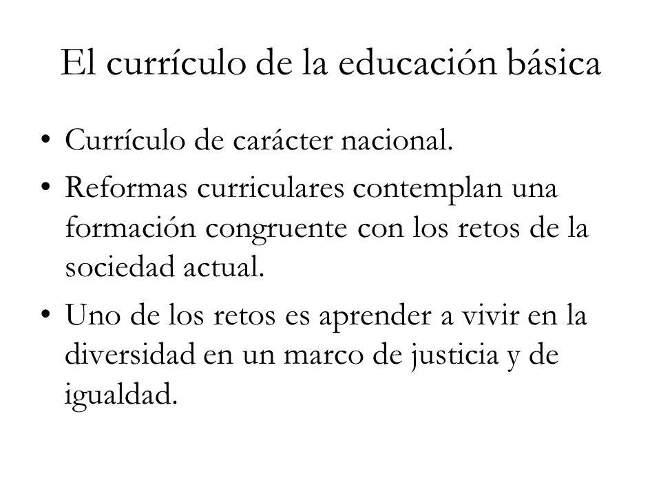El currículo de la educación básica Currículo de carácter nacional. Reformas curriculares contemplan una formación congruente con los retos de la soci