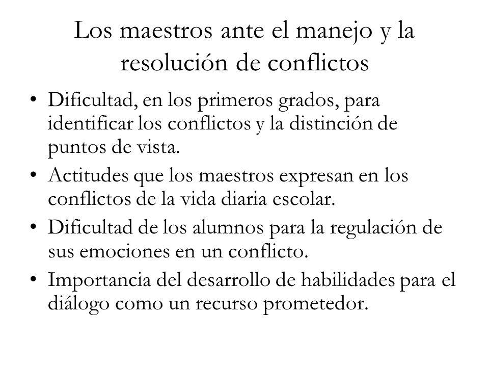 Los maestros ante el manejo y la resolución de conflictos Dificultad, en los primeros grados, para identificar los conflictos y la distinción de punto