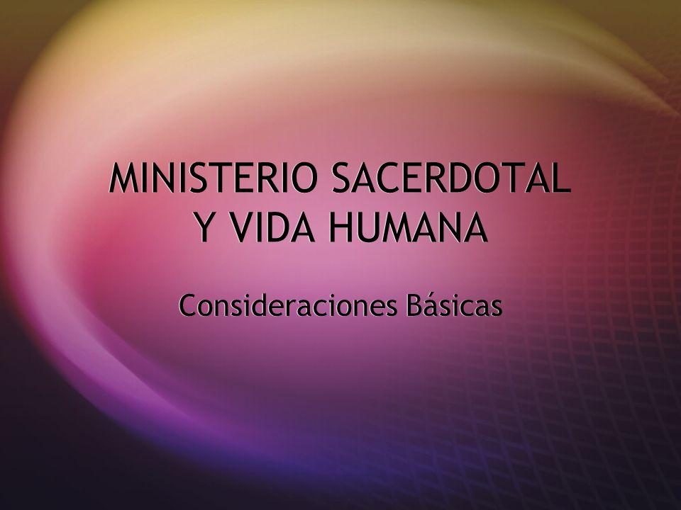 MINISTERIO SACERDOTAL Y VIDA HUMANA Consideraciones Básicas