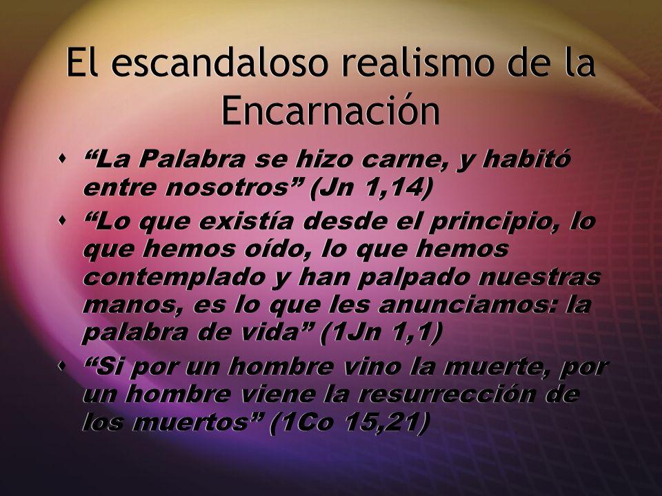 El escandaloso realismo de la Encarnación La Palabra se hizo carne, y habitó entre nosotros (Jn 1,14) Lo que existía desde el principio, lo que hemos
