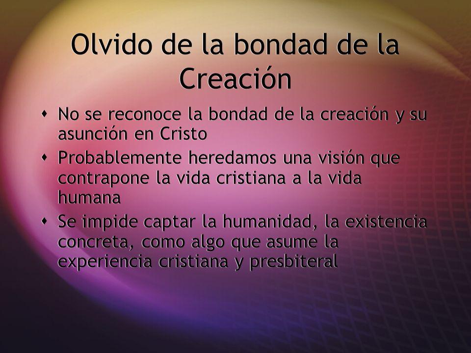 Olvido de la bondad de la Creación No se reconoce la bondad de la creación y su asunción en Cristo Probablemente heredamos una visión que contrapone l