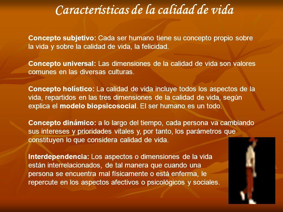 Características de la calidad de vida Concepto subjetivo: Cada ser humano tiene su concepto propio sobre la vida y sobre la calidad de vida, la felici