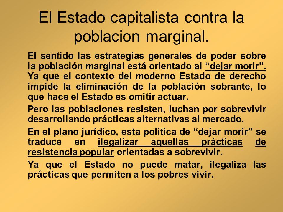 El Estado capitalista contra la poblacion marginal. El sentido las estrategias generales de poder sobre la población marginal está orientado al dejar