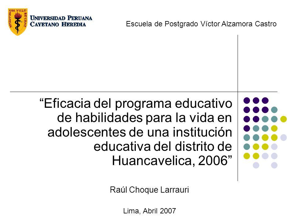 RESUMEN Objetivos: Determinar la eficacia de un programa educativo de habilidades para la vida en el aprendizaje de las habilidades de comunicación, autoestima, asertividad y toma de decisiones, en los adolescentes escolares de una institución educativa del distrito de Huancavelica en el año escolar 2006.