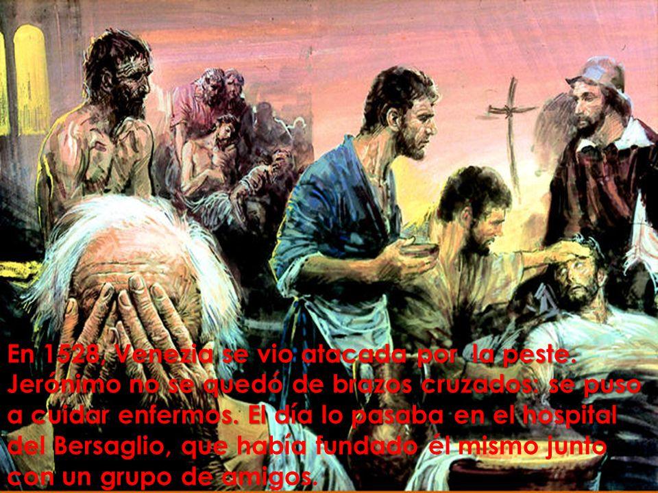 En 1528, Venezia se vio atacada por la peste. Jerónimo no se quedó de brazos cruzados: se puso a cuidar enfermos. El día lo pasaba en el hospital En 1
