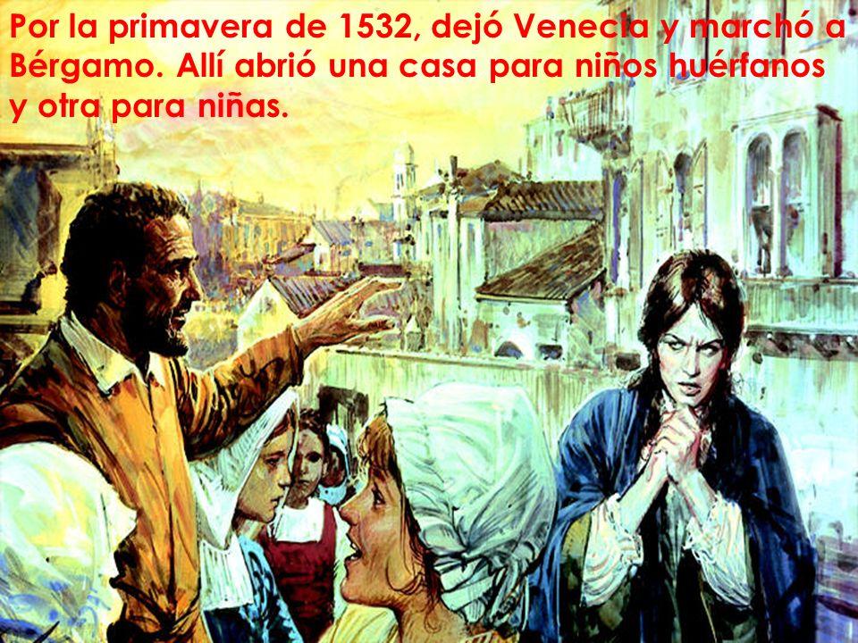 Por la primavera de 1532, dejó Venecia y marchó a Bérgamo. Allí abrió una casa para niños huérfanos y otra para niñas.