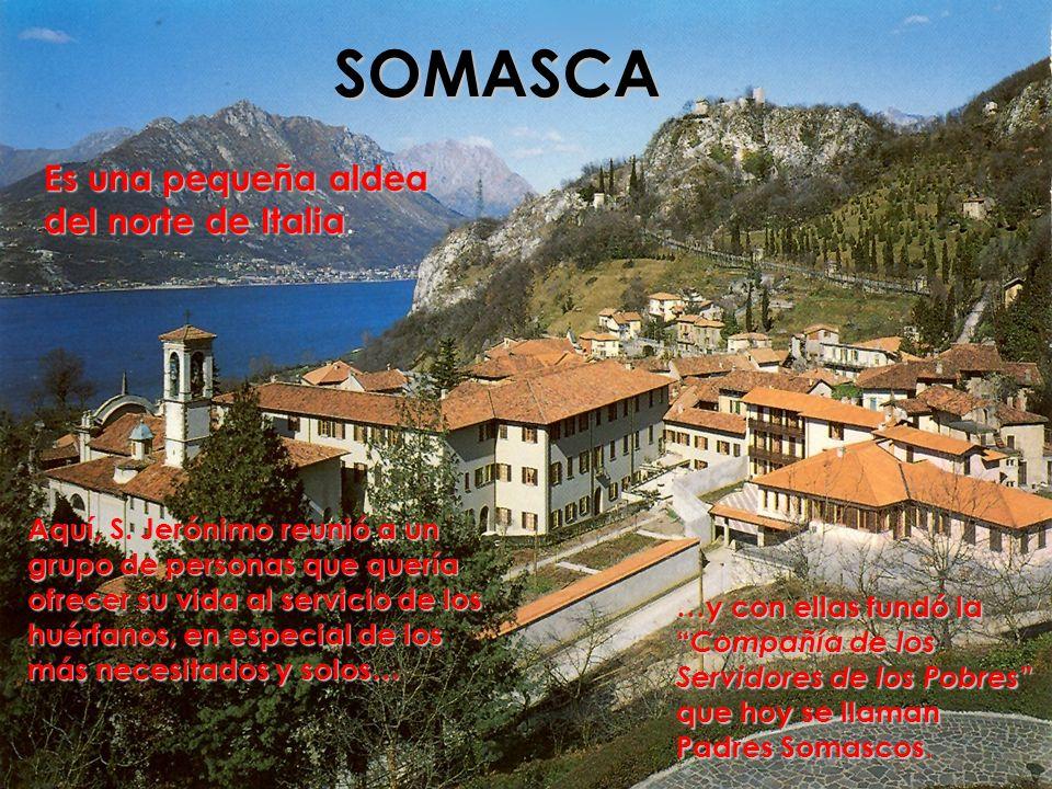 SOMASCA Es una pequeña aldea del norte de Italia del norte de Italia. Aquí, S. Jerónimo reunió a un grupo de personas que quería ofrecer su vida al se