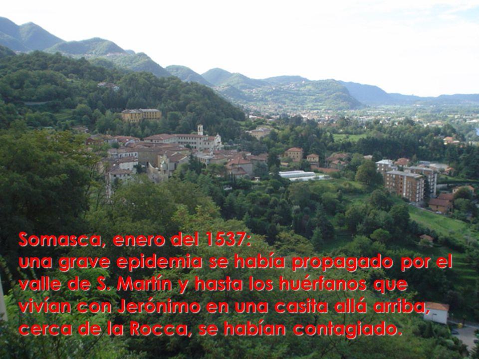 Somasca, enero del 1537: una grave epidemia se había propagado por el valle de S. Martín y hasta los huérfanos que vivían con Jerónimo en una casita a