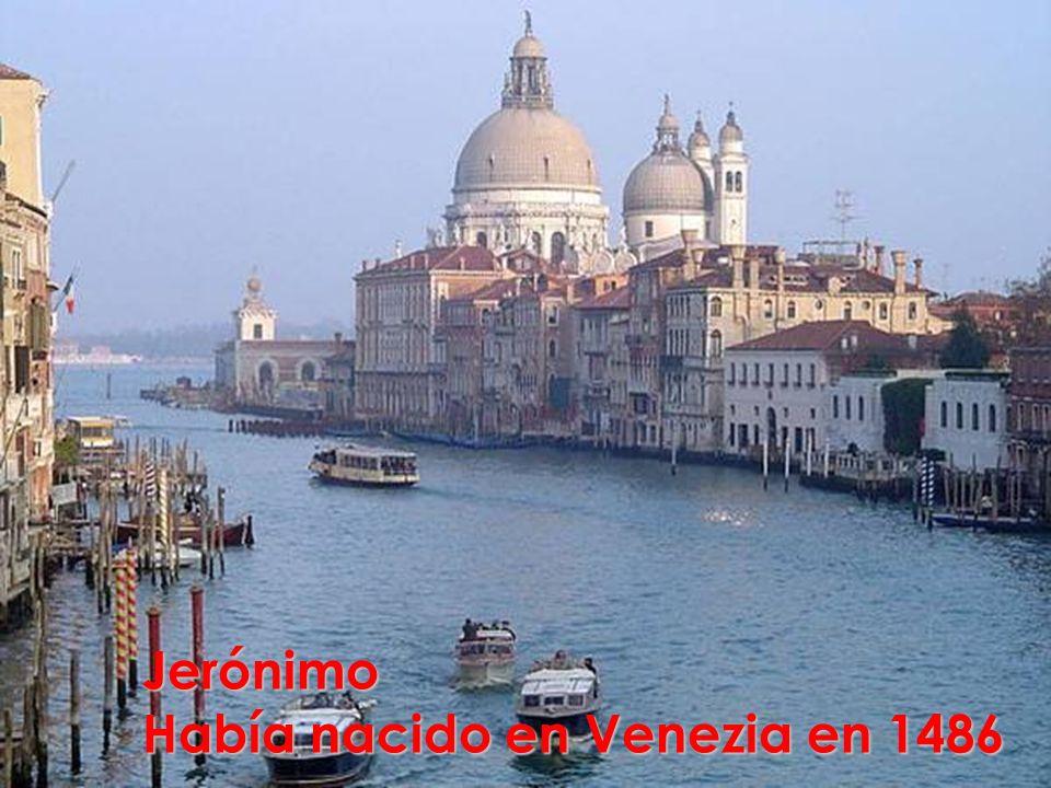 Jerónimo Había nacido en Venezia en 1486