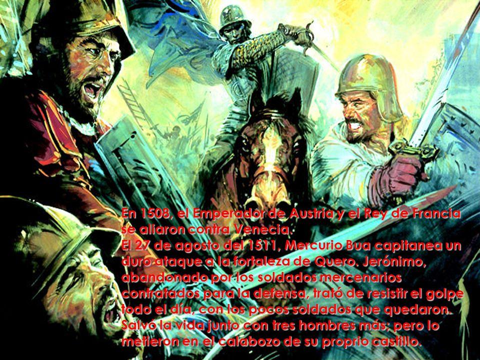 En 1508, el Emperador de Austria y el Rey de Francia se aliaron contra Venecia. El 27 de agosto del 1511, Mercurio Bua capitanea un duro ataque a la f