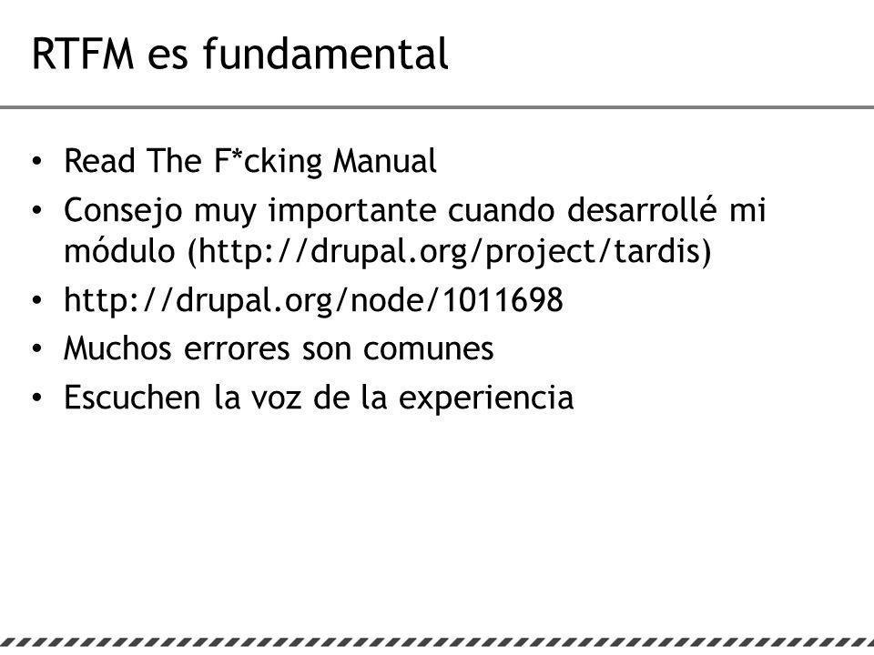 RTFM es fundamental Read The F*cking Manual Consejo muy importante cuando desarrollé mi módulo (http://drupal.org/project/tardis) http://drupal.org/node/1011698 Muchos errores son comunes Escuchen la voz de la experiencia
