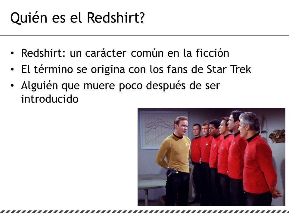 Redshirt: un carácter común en la ficción El término se origina con los fans de Star Trek Alguién que muere poco después de ser introducido Quién es el Redshirt?