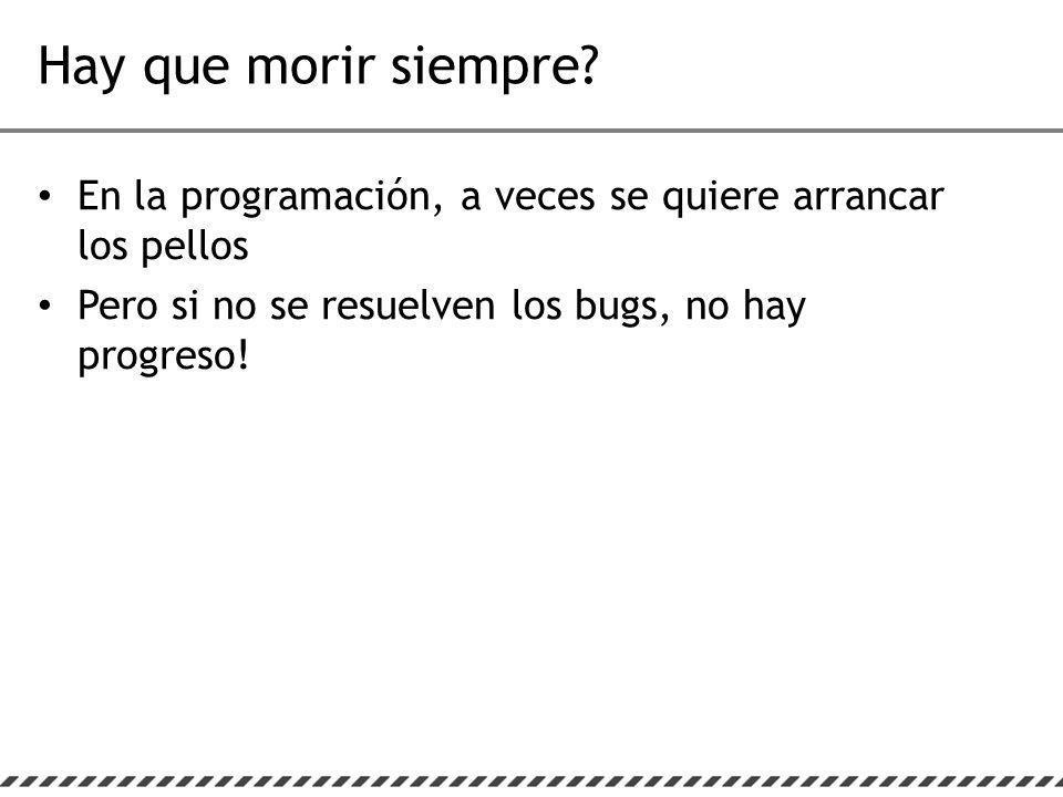 En la programación, a veces se quiere arrancar los pellos Pero si no se resuelven los bugs, no hay progreso!
