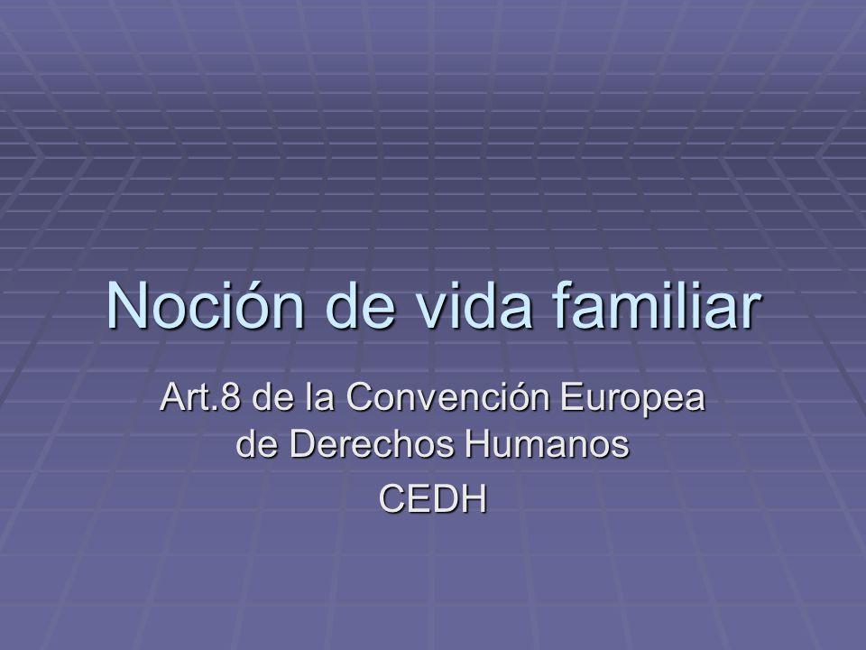 Noción de vida familiar Art.8 de la Convención Europea de Derechos Humanos CEDH
