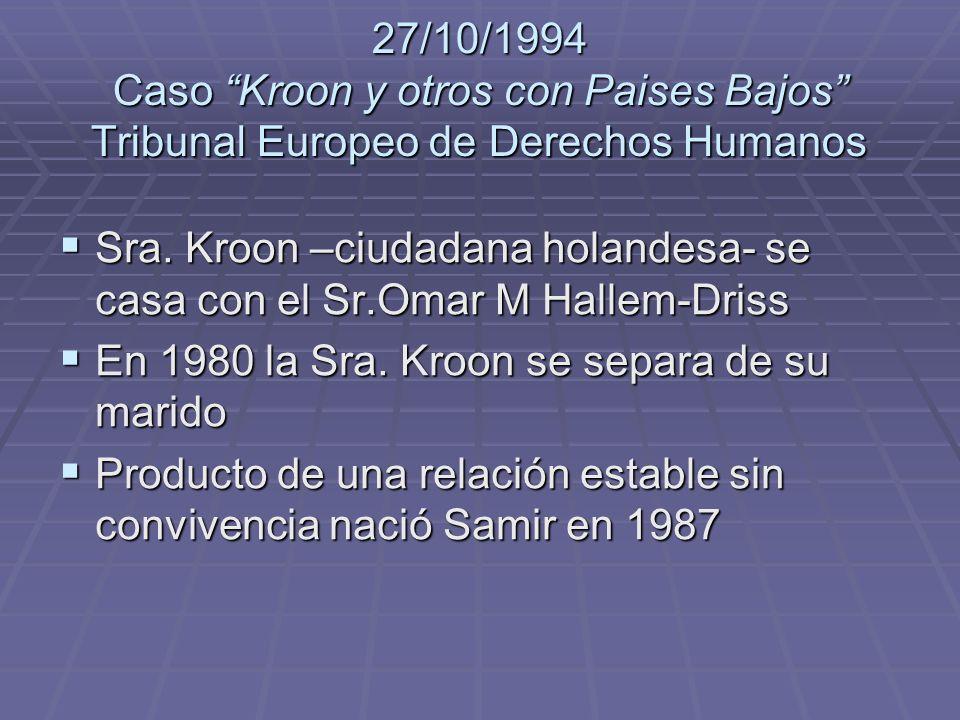 27/10/1994 Caso Kroon y otros con Paises Bajos Tribunal Europeo de Derechos Humanos Sra. Kroon –ciudadana holandesa- se casa con el Sr.Omar M Hallem-D