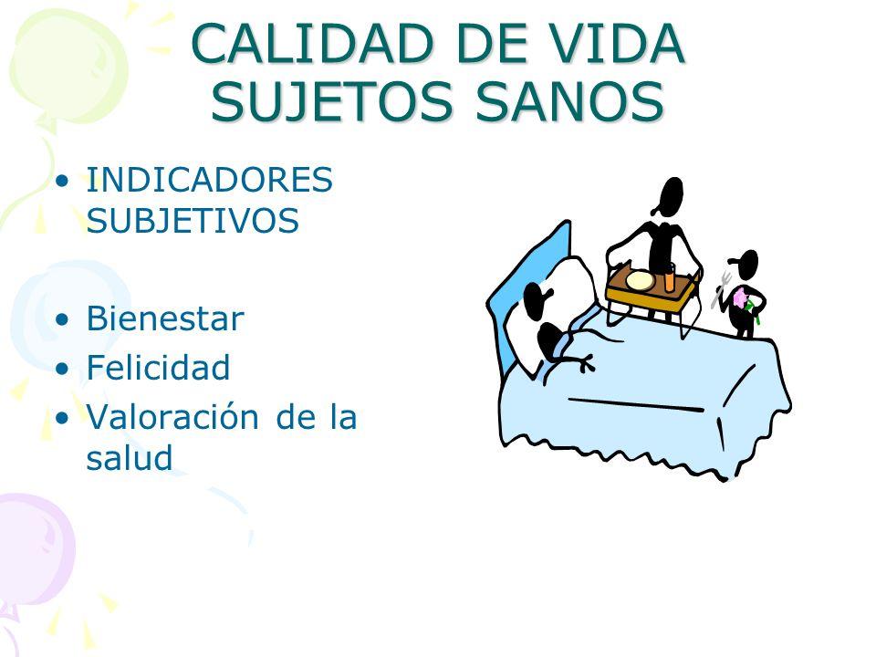 CALIDAD DE VIDA SUJETOS SANOS INDICADORES SUBJETIVOS Bienestar Felicidad Valoración de la salud