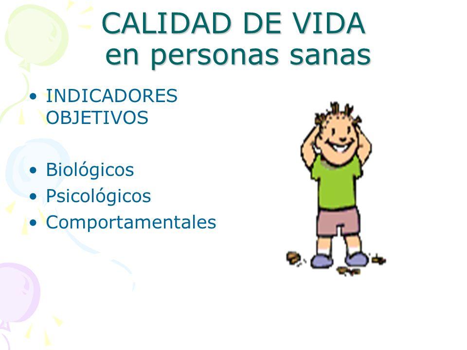 CALIDAD DE VIDA en personas sanas INDICADORES OBJETIVOS Biológicos Psicológicos Comportamentales
